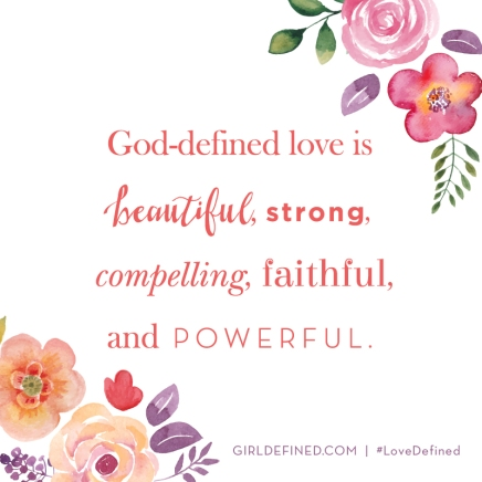 god-defined-love-is-beautiful-strong-compelling-faithful-and-powerful